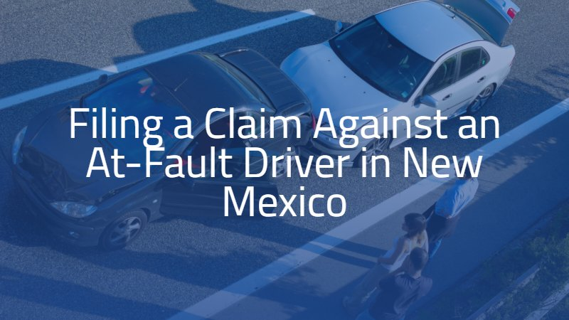 Filing a Claim Against an At-Fault Driver in New Mexico