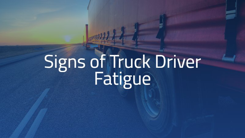 Signs of Truck Driver Fatigue